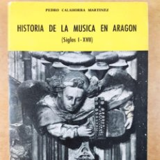 Libros de segunda mano: HISTORIA DE LA MUSICA EN ARAGON (SIGLOS I-XVII) / PEDRO CALAHORRA MARTÍNEZ / 1977. COLECCIÓN ARAGÓN. Lote 277446058