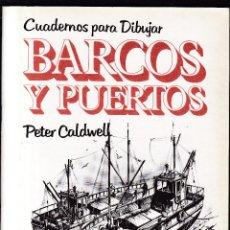 Libros de segunda mano: BARCOS Y PUERTOS - CUADERNOS PARA DIBUJAR - PETER CALDWELL - ED. PARRAMÓN 1981 / 1ª EDICION. Lote 277523553
