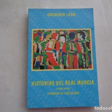 Libros de segunda mano: HISTORIAS DEL REAL MURCIA, GREGORIO LEÓN. 1998. Lote 277547673