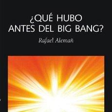 Libros de segunda mano: ¿QUÉ HUBO ANTES DEL BIG BANG?. - ALEMAÑ BERENGUER, RAFAEL ANDRÉS.. Lote 277550723