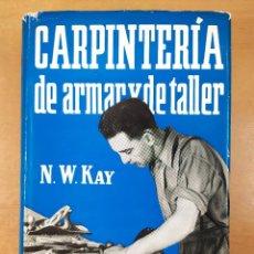 Libros de segunda mano: CARPINTERIA DE ARMAR Y DE TALLER / N.W. KAY / 1971. GUSTAVO GILI. Lote 277559058