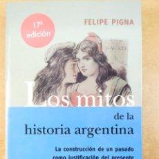 Libros de segunda mano: LOS MITOS DE LA HISTORIA ARGENTINA / FELIPE PIGNA / 16ª REIMPRESIÓN 2005. NORMA. Lote 277563803