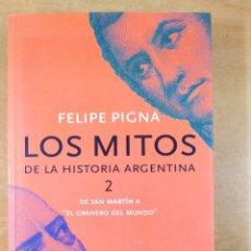 Libros de segunda mano: LOS MITOS DE LA HISTORIA ARGENTINA. 2 / FELIPE PIGNA / 7ª EDICIÓN 2005. NORMA. Lote 277564198