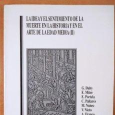 Libros de segunda mano: LA IDEA Y EL SENTIMIENTO DE LA MUERTE EN LA HISTORIA Y EN EL ARTE DE LA EDAD MEDIA (II). Lote 277567703