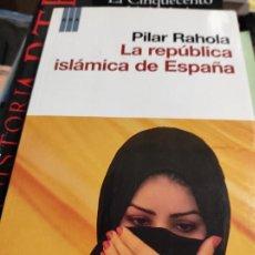 Libros de segunda mano: LA REPUBLICA ISLÁMICA DE ESPAÑA - PILAR RAHOLA - RBA LIBROS. Lote 277600518
