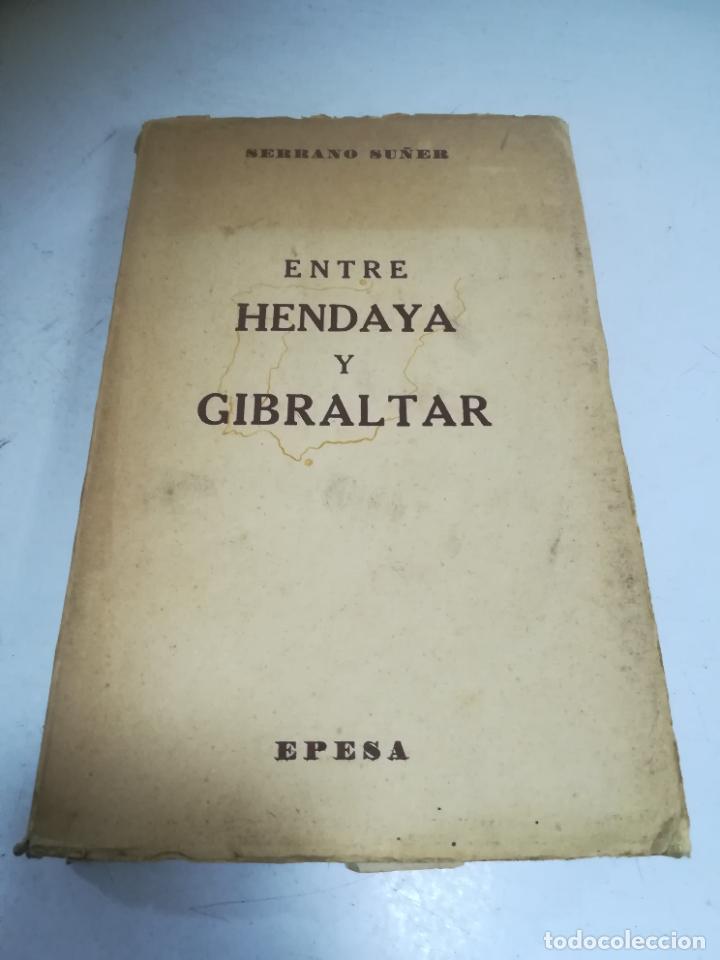 ENTRE HENDAYA Y GIBRALTAR. SERRANO SUÑER. ED EPESA. 1947. MADRID (Libros de Segunda Mano - Historia - Otros)