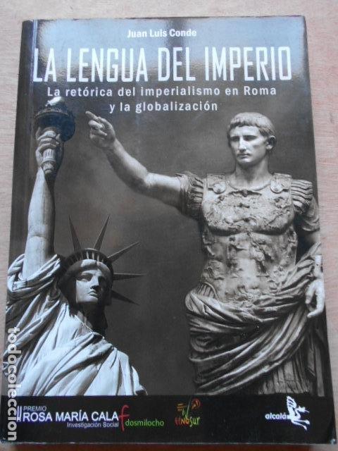 LA LENGUA DEL IMPERIO LA RETORICA DEL IMPERIALISMO EN ROMA Y LA GLOBALIZACIÓN JOSE LUIS CONDE (Libros de Segunda Mano - Historia - Otros)