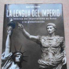 Libros de segunda mano: LA LENGUA DEL IMPERIO LA RETORICA DEL IMPERIALISMO EN ROMA Y LA GLOBALIZACIÓN JOSE LUIS CONDE. Lote 277707373