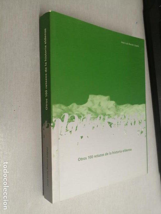 OTROS 100 RETAZOS DE LA HISTORIA ELDENSE / JOSÉ LUIS BAZÁN LÓPEZ / ELDA 2004 (Libros de Segunda Mano - Historia - Otros)