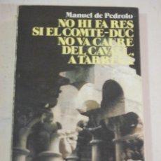 Libros de segunda mano: MANUEL DE PEDROLO, NO HI FA RES SI EL COMTE-DUC NO VA CAURE DEL CAVALL A TARREGA, LLIBRE EN CATALÀ. Lote 277820668