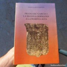Libros de segunda mano: FRANCESC GARCIA I LA SEGONA GERMANIA A LA MARINA ALTA, SEBASTIA GARCIA MARTINEZ, 1993. Lote 277829693