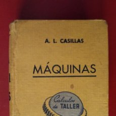 Libros de segunda mano: MÁQUINAS. CALCULOS DE TALLER DE A.L. CASILLAS 19ª EDICIÓN 1961. Lote 277844918