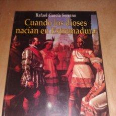 Libros de segunda mano: CUANDO LOS DIOSES NACÍAN EN EXTREMADURA. RAFAEL GARCÍA SERRANO. Lote 277847918