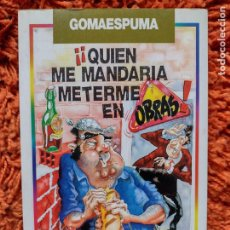 Libros de segunda mano: ¡QUIEN ME MANDARIA METERME EN OBRAS! - GOMAESPUMA - EL PAPAGAYO 1996. Lote 277850368