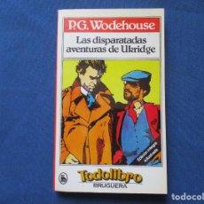 Libros de segunda mano: LAS DISPARATADAS AVENTURAS DE UKRIDGE / P. G. WODEHOUSE / 1981 TODOLIBRO BRUGUERA. Lote 278185713
