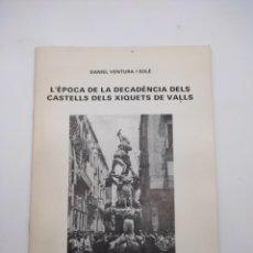 Livros em segunda mão: L'ÈPOCA DE LA DECADÈNCIA DEL CASTELLS XIQUETS DE VALLS 1982. Lote 278194888