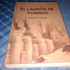 Libros de segunda mano: EL LADRÓN DE TUMBAS / ANTONIO CABANAS / NOVELA HISTÓRICA DE EGIPTO - RBA 2006. Lote 278287753
