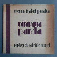 Libros de segunda mano: MARÍA ISABEL PERALTA - CARAVANA PARDA - 1º EDICION PRÓLOGO DE GABRIELA MISTRAL. Lote 278294793