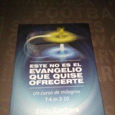 Libros de segunda mano: ESTE NO ES EL EVANGELIO QUE QUISE OFRECERTE. UN CURSO DE MILAGROS - ENRIC CORBERA. Lote 278302188