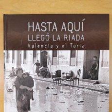 Libros de segunda mano: HASTA AQUÍ LLEGÓ LA RIADA. VALENCIA Y EL TURIA / FRANCISCO PÉREZ PUCHE / 2007.. Lote 278332613