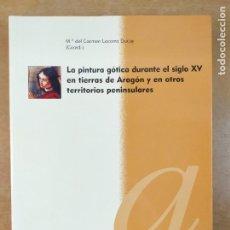 Libros de segunda mano: LA PINTURA GOTICA DURANTE EL SIGLO XV EN TIERRAS DE ARAGÓN... / Mª DEL CARMEN LACARRA DUCAY. Lote 278346778