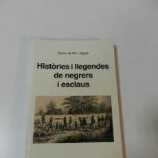 Libros de segunda mano: ZENON DE POL I ALGUER - HISTÒRIES I LLEGENDES DE NEGRERS I ESCLAUS - ESCLAVISMO RACISMO. Lote 207925796