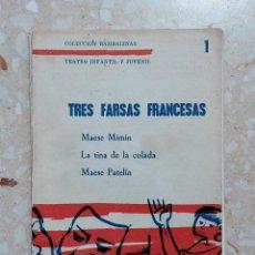 Libros de segunda mano: TRES FARSAS FRANCESAS. MAESE MARÍN, LA TINA DE LA COLADA, MAESE PATELÍN. TEATRO INFANTIL Y JUVENIL. Lote 278483253
