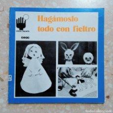 Libros de segunda mano: COMO HACERLO CEAC. HAGÁMOSLO TODO CON FIELTRO. 1975. Lote 278483373