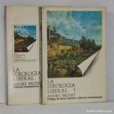 Libros de segunda mano: LA IDEOLOGÍA LIBERAL 1 Y 2 (OBRA COMPLETA EN DOS TOMOS) - ANDRÉ VACHET. EDITORIAL FUNDAMENTOS. 1972. Lote 278617373