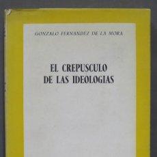 Libros de segunda mano: EL CREPÚSCULO DE LAS IDEOLOGÍAS. GONZALO FERNÁNDEZ DE LA MORA. Lote 278619288