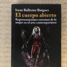 Libros de segunda mano: EL CUERPO ABIERTO: REPRESENTACIONES EXTREMAS DE LA MUJER EN EL ARTE CONTEMPORÁNEO / IRENE BALLESTER. Lote 278622973