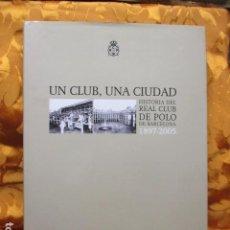 Libros de segunda mano: UN CLUB, UNA CIUDAD - HISTORIA DEL REAL CLUB DE POLO DE BARCELONA 1897-2005 - LLUIS PERMANYER,. Lote 278627003
