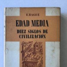 Libros de segunda mano: EDAD MEDIA. DIEZ SIGLOS DE CIVILIZACIÓN. - BAGUÉ, ENRIQUE.. Lote 123160382