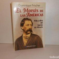 Libros de segunda mano: EL MOISÉS DE LAS AMÉRICAS : VIDA Y OBRA DEL BARÑON DE HIRSCH , DOMINIQUE FRISCHER. Lote 278755188