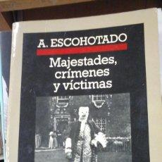 Libros de segunda mano: ANTONIO ESCOHOTADO: MAJESTADES, CRÍMENES Y VÍCTIMAS (BARCELONA, 1987). Lote 278806108