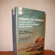 Libros de segunda mano: TORNEO DE SOMBRAS. EL GRAN JUEGO Y LA PUGNA POR LA HEGEMONÍA EN ASIA CENTRAL - KARL MEYER, MUY RARO. Lote 278849443
