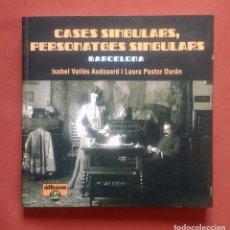 Libros de segunda mano: CASES SINGULARS, PERSONATGES SINGULARS. BARCELONA. Lote 278881528