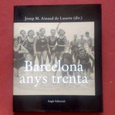 Libros de segunda mano: BARCELONA ANYS TRENTA - JOSEP M. AINAUD DE LASARTE.. Lote 278887668
