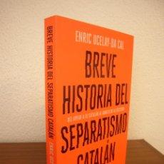 Libros de segunda mano: ENRIC UCELAY-DA-CAL: BREVE HISTORIA DEL SEPARATISMO CATALÁN (EDICIONES B, 2018) COMO NUEVO. MUY RARO. Lote 279374348