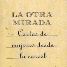 Libros de segunda mano: LA OTRA MIRADA. CARTAS DE MUJERES DESDE LA CARCEL - -. Lote 279463438