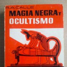 Libros de segunda mano: MAGIA NEGRA Y OCULTISMO, POR RAMIRO A. CALLE (CEDEL). TÉCNICAS PARA EL CONOCIMIENTO DE SÍ MISMO.. Lote 279515028