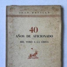 Libros de segunda mano: 40 AÑOS DE AFICIONADO. DEL TORO A LA CHIVA. - REVILLA, JUAN.. Lote 123236066
