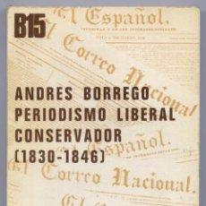 Libros de segunda mano: CASTRO, CONCEPCIÓN DE. ANDRÉS BORREGO Y EL PERIODISMO POLÍTICO LIBERAL CONSERVADOR (1830-46). 1972.. Lote 279520718