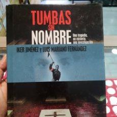 Libros de segunda mano: TUMBAS SIN NOMBRE: UNA TRAGEDIA, UN MISTERIO, UNA INVESTIGACION IKER JIMENEZ, LUIS FERNANDEZ. Lote 279593993