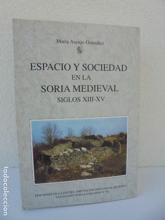 ESPACIO Y SOCIEDAD EN LA SORIA MEDIEVAL SIGLOS XIII-XV. MARIA ASENJO GONZALEZ. DIPUTACION DE SORIA (Libros de Segunda Mano - Historia - Otros)