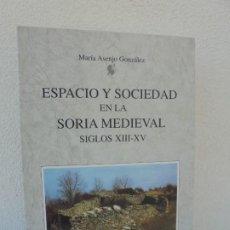Libros de segunda mano: ESPACIO Y SOCIEDAD EN LA SORIA MEDIEVAL SIGLOS XIII-XV. MARIA ASENJO GONZALEZ. DIPUTACION DE SORIA. Lote 280112778