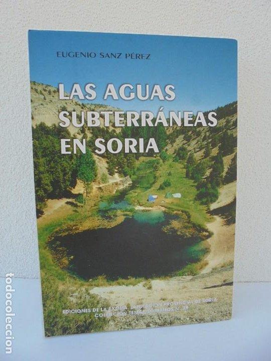 LAS AGUAS SUBTERRANEAS EN SORIA. EUGENIO SANZ PEREZ. DIPUTACION PROVINCIAL DE SORIA. 1999 (Libros de Segunda Mano - Historia - Otros)