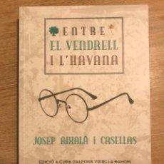 Libros de segunda mano: ENTRE EL VENDRELL I L'HABANA. Lote 280470983