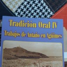 Libros de segunda mano: LIBRO TRADICIÓN ORAL IV. TRABAJOS DE ANTAÑO EN AGÜIMES. Lote 280597008