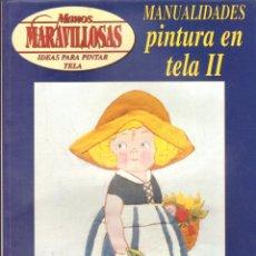 Libri di seconda mano: MANOS MARAVILLOSAS: MANUALIDADES PINTURA EN TELAS II. A-MANUALID-042. Lote 281809728